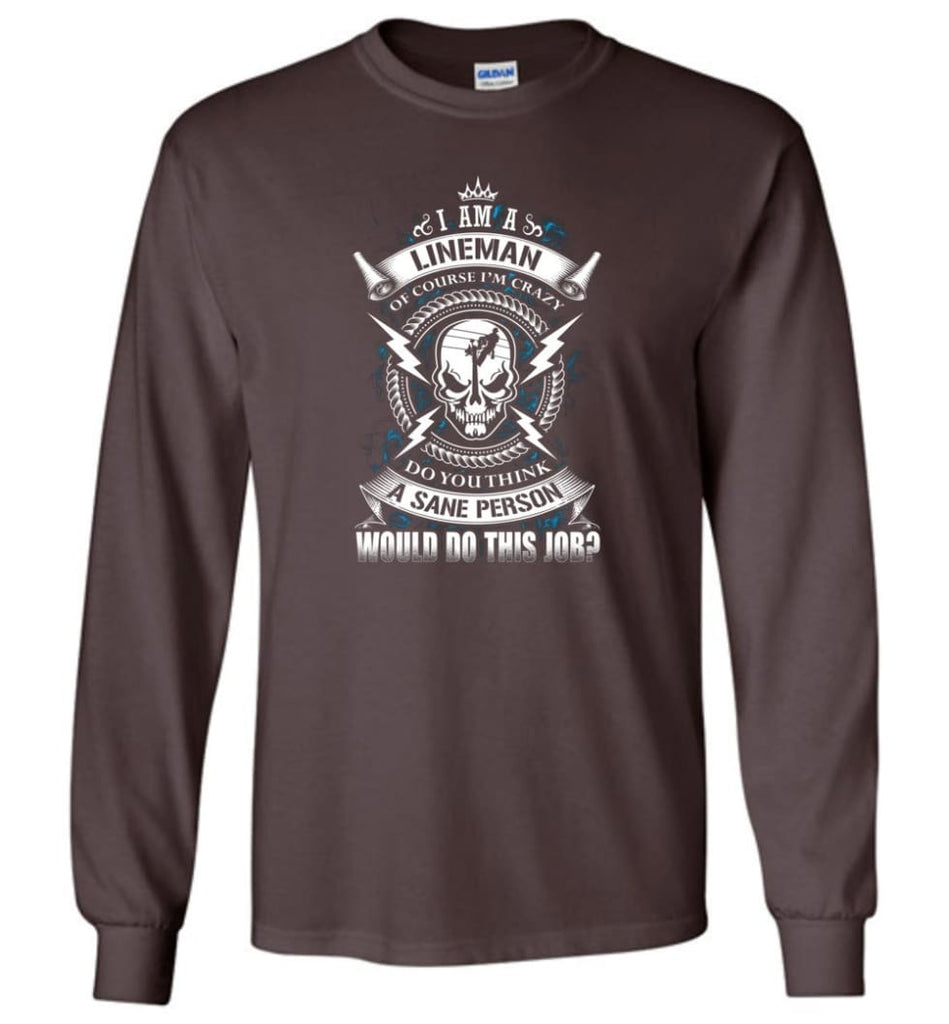Lineman Long Sleeve Shirts Lineman Warning Hoodie Im Crazy Lineman Long Sleeve T-Shirt - Dark Chocolate / M