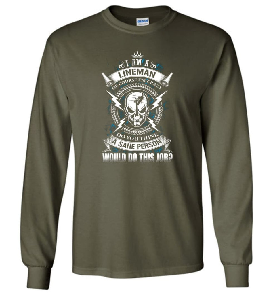 Lineman Long Sleeve Shirts Lineman Warning Hoodie Im Crazy Lineman Long Sleeve T-Shirt - Military Green / M