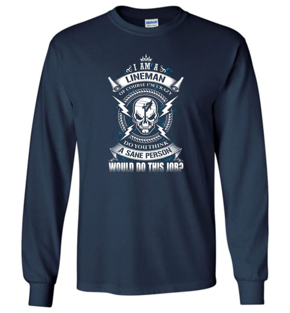 Lineman Long Sleeve Shirts Lineman Warning Hoodie Im Crazy Lineman Long Sleeve T-Shirt - Navy / M