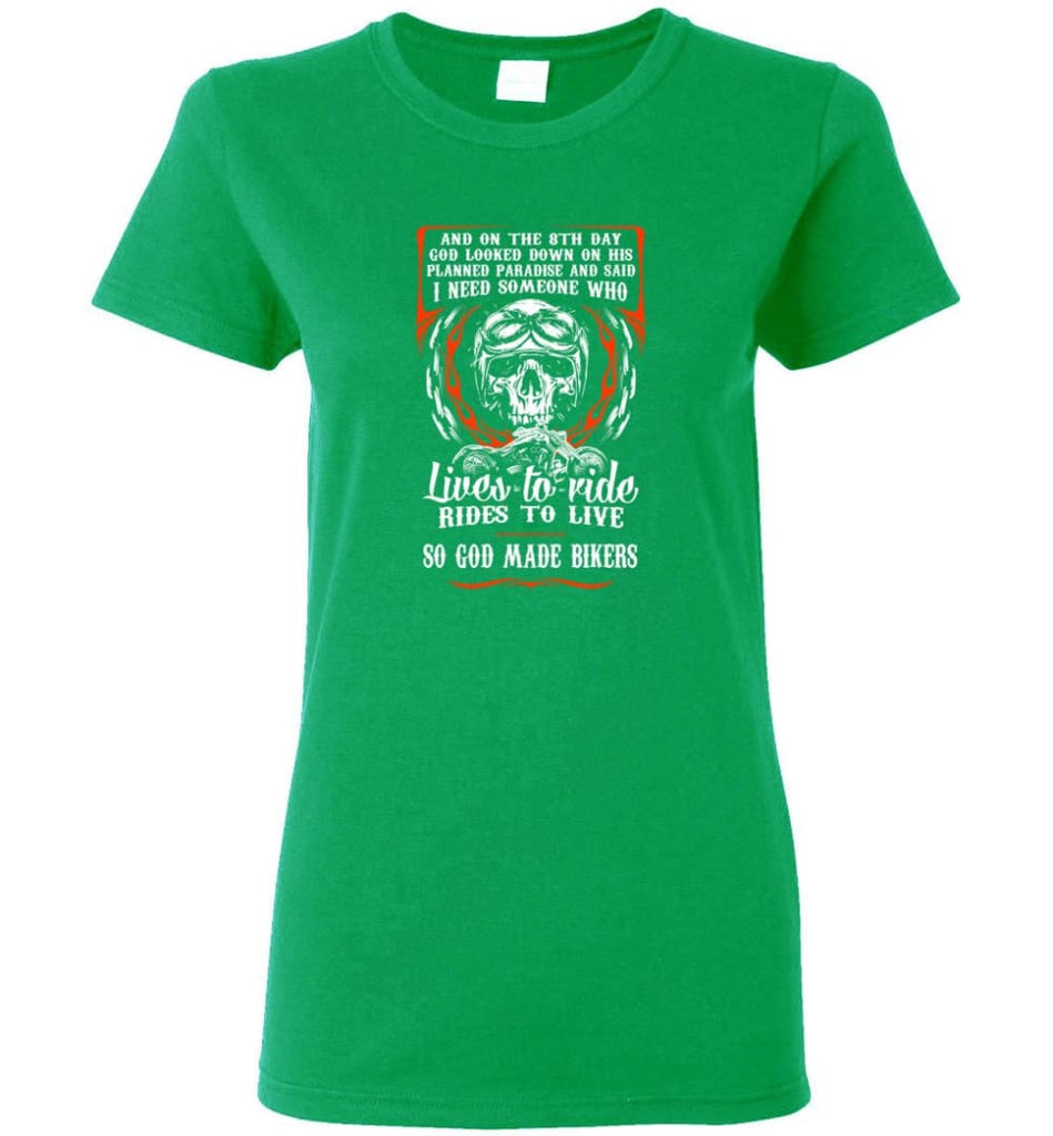 Lives To Ride Rides To Live So God Made Bikers Shirt Women Tee - Irish Green / M