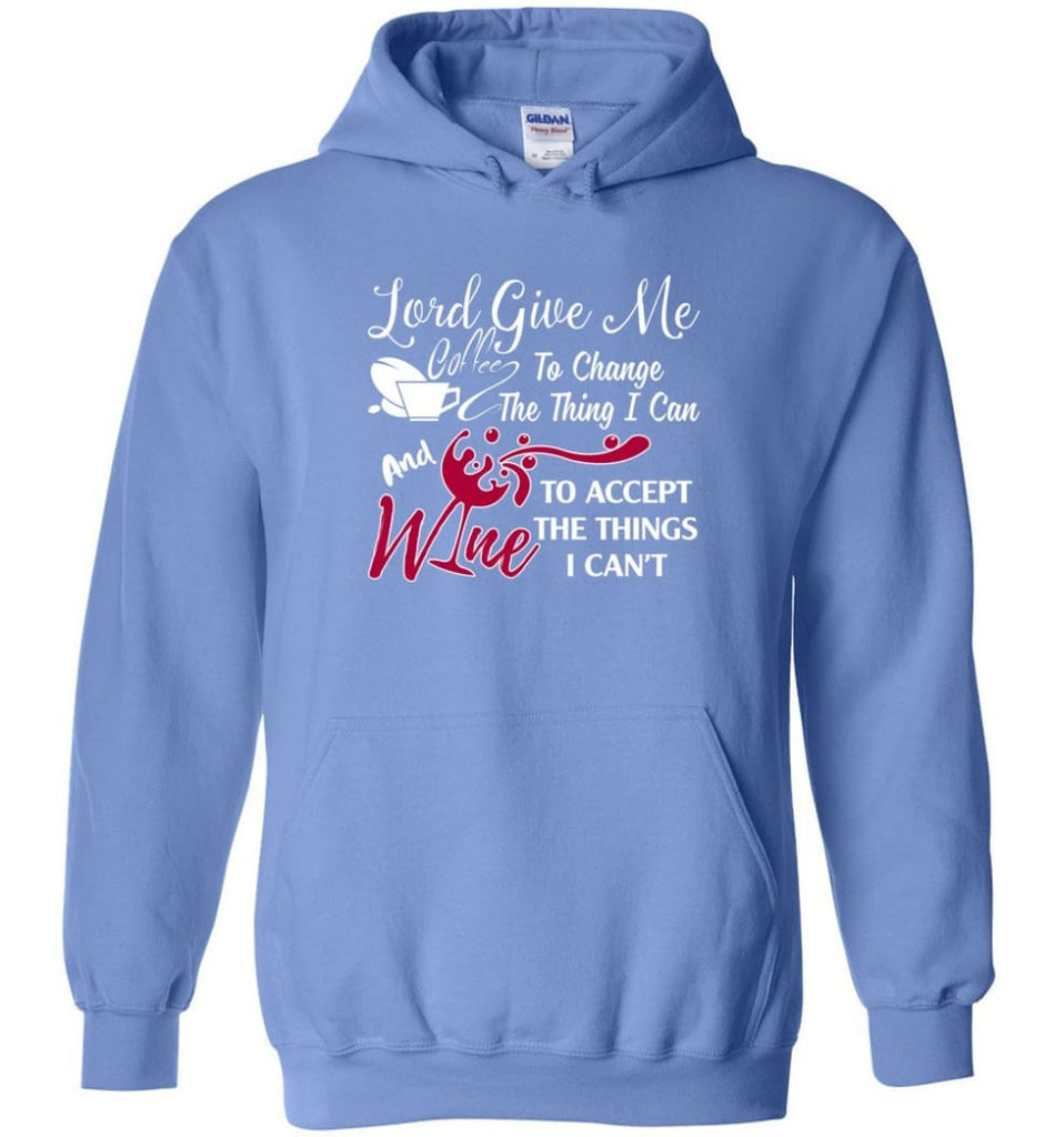 Lord Give Me Coffee & Wine To Accept Things I Can't Hoodie - Carolina Blue / M