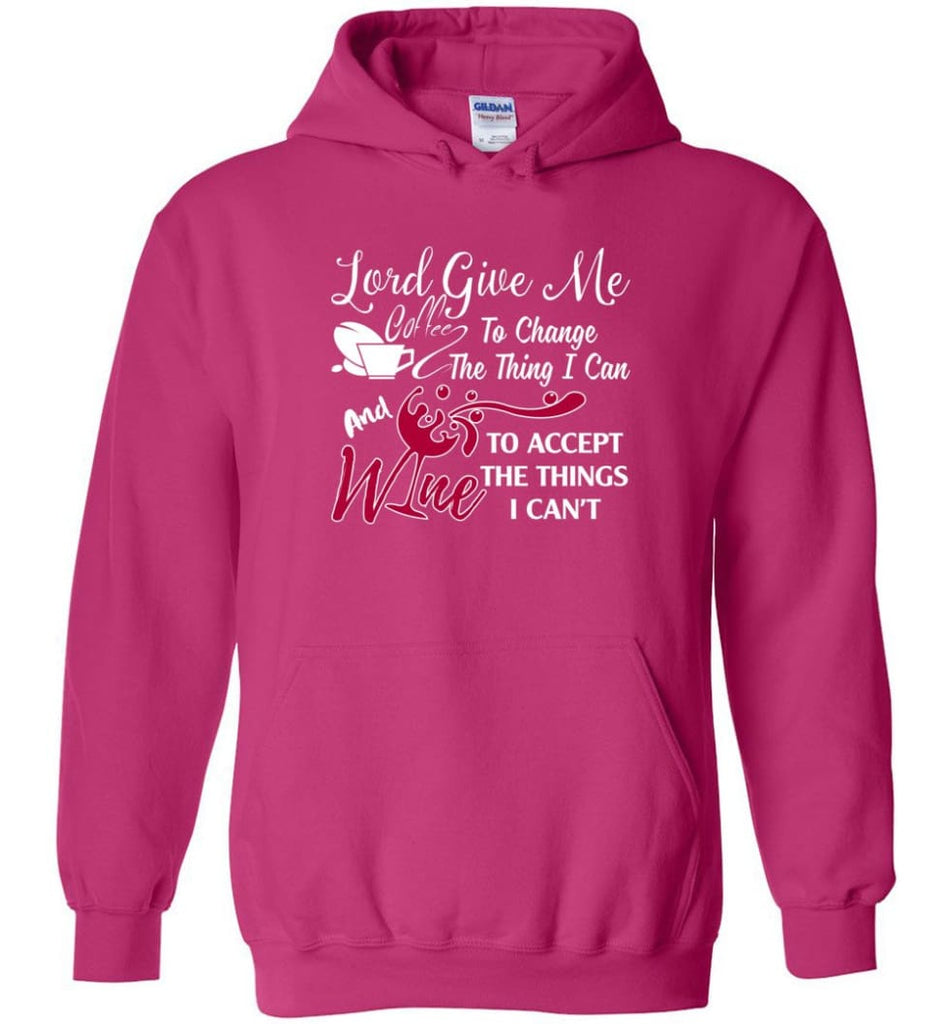 Lord Give Me Coffee & Wine To Accept Things I Can't Hoodie - Heliconia / M