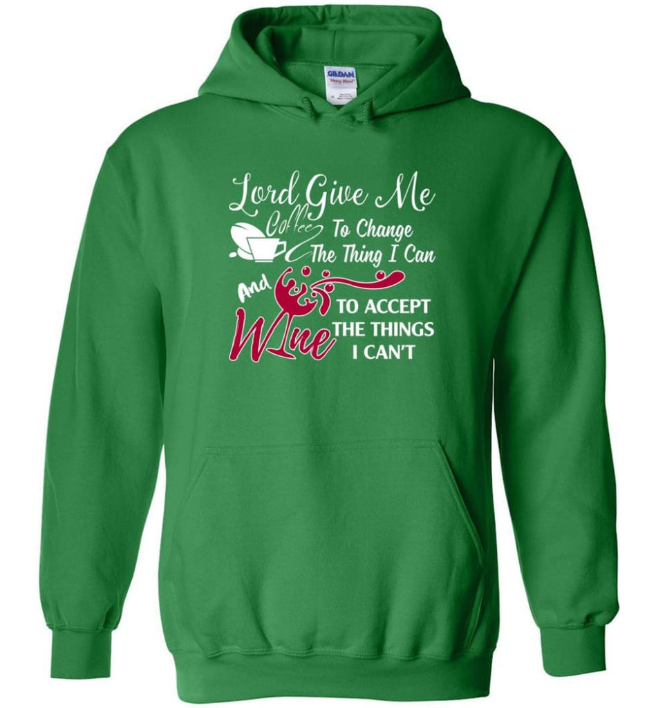 Lord Give Me Coffee & Wine To Accept Things I Can't Hoodie - Irish Green / M