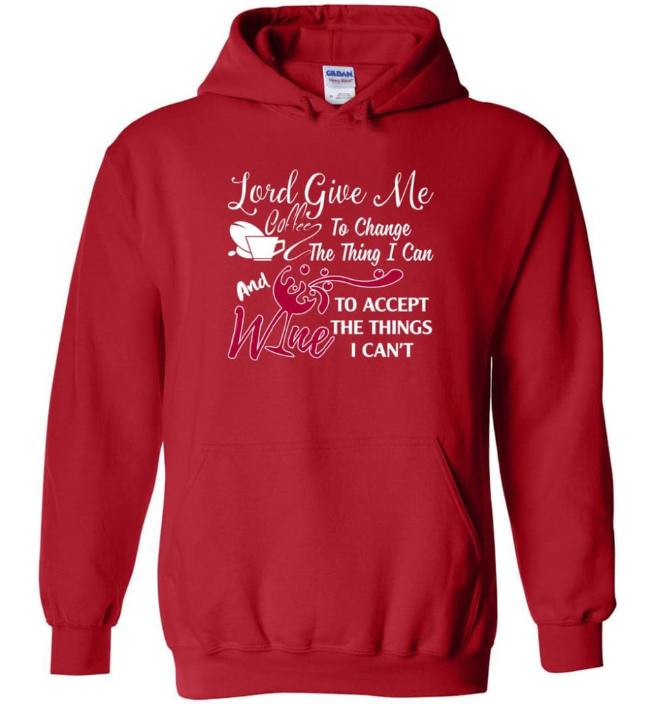 Lord Give Me Coffee & Wine To Accept Things I Can't Hoodie - Red / M
