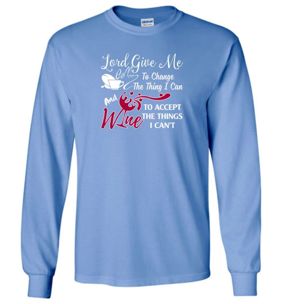 Lord Give Me Coffee & Wine To Accept Things I Can't Long Sleeve T-Shirt - Carolina Blue / M