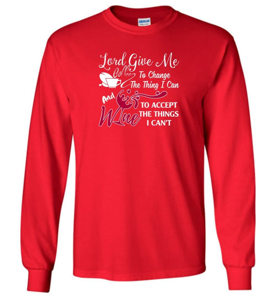 Lord Give Me Coffee & Wine To Accept Things I Can't Long Sleeve T-Shirt - Red / M