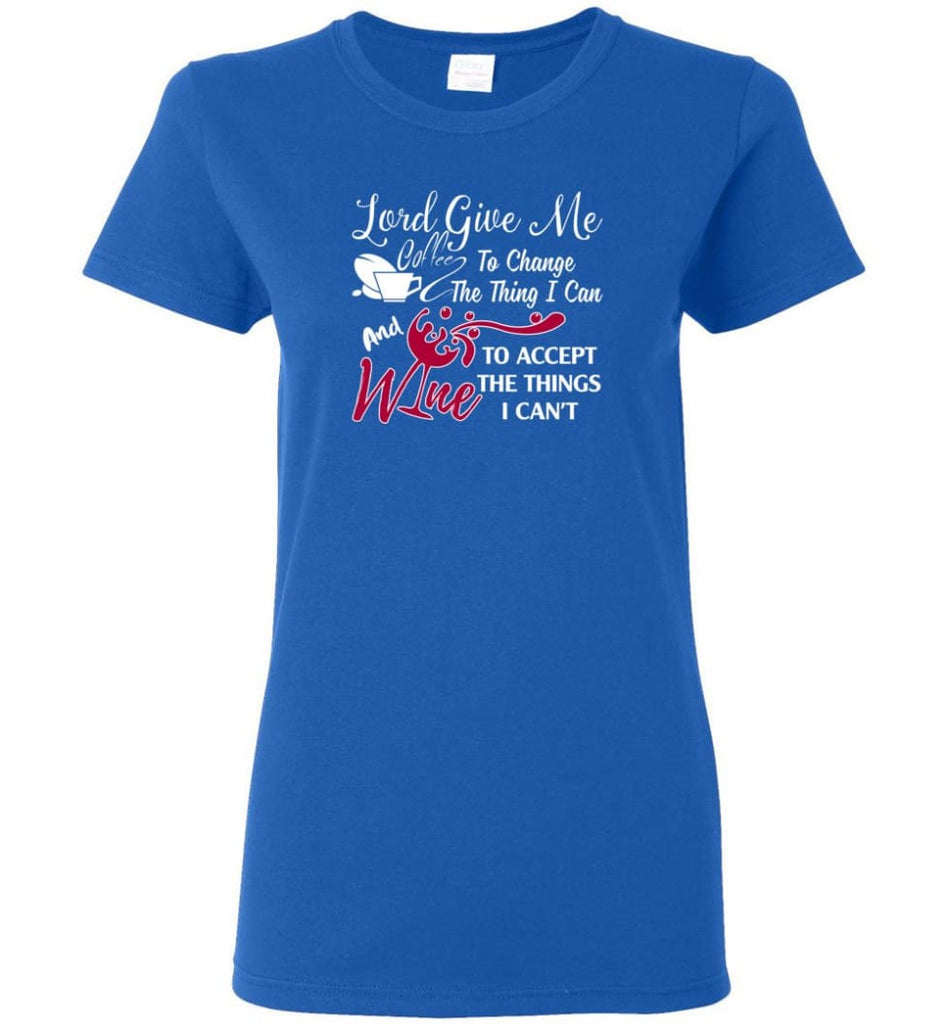 Lord Give Me Coffee & Wine To Accept Things I Can't Women Tee - Royal / M