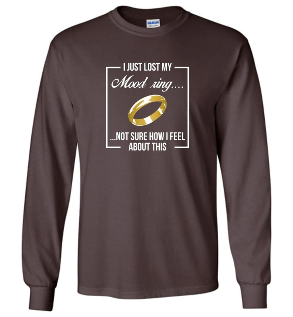 Lord of the Rings Shirt One Ring Shirt I Just Lost My Mood Ring - Long Sleeve T-Shirt - Dark Chocolate / M