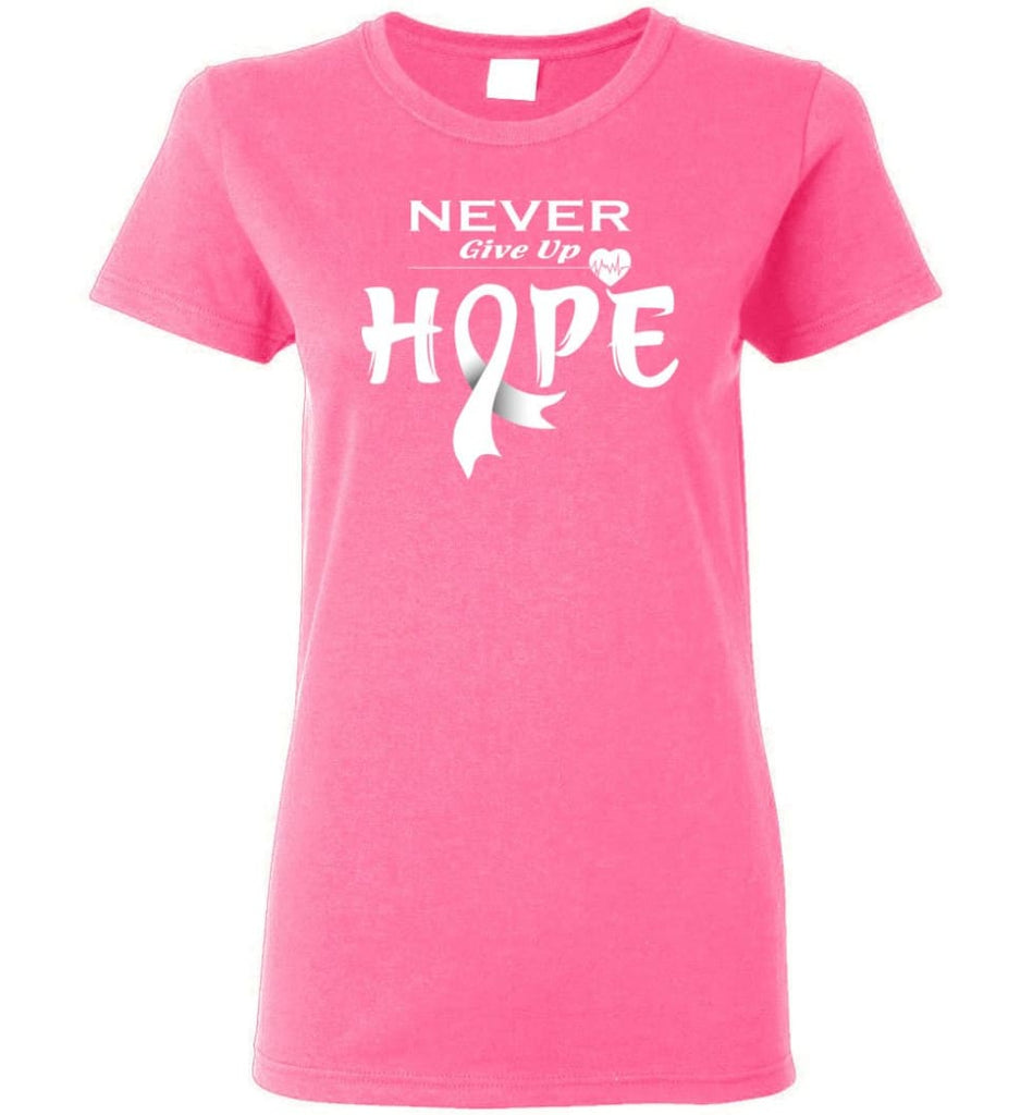 Lung Cancer Awareness Never Give Up Hope Women Tee - Safety Pink / S