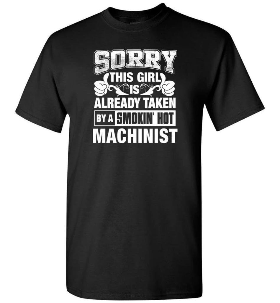 Machinist Shirt Sorry This Girl Is Already Taken By A Smokin' Hot - Short Sleeve T-Shirt - Black / S