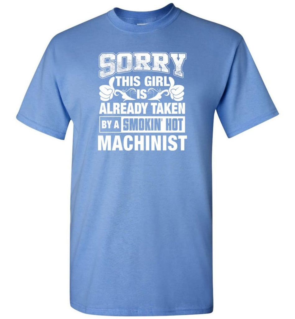 Machinist Shirt Sorry This Girl Is Already Taken By A Smokin' Hot - Short Sleeve T-Shirt - Carolina Blue / S