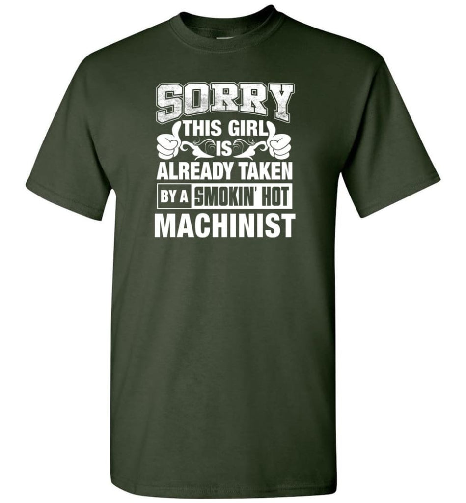 Machinist Shirt Sorry This Girl Is Already Taken By A Smokin' Hot - Short Sleeve T-Shirt - Forest Green / S