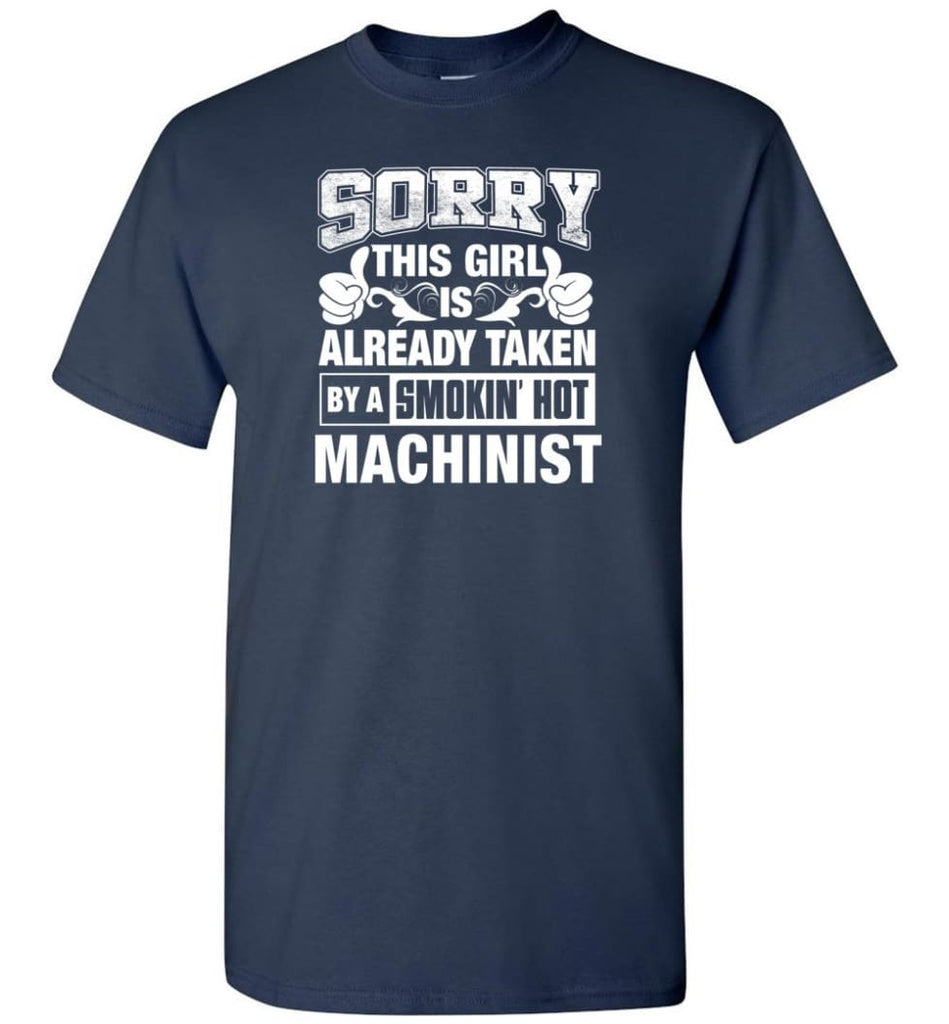 Machinist Shirt Sorry This Girl Is Already Taken By A Smokin' Hot - Short Sleeve T-Shirt - Navy / S