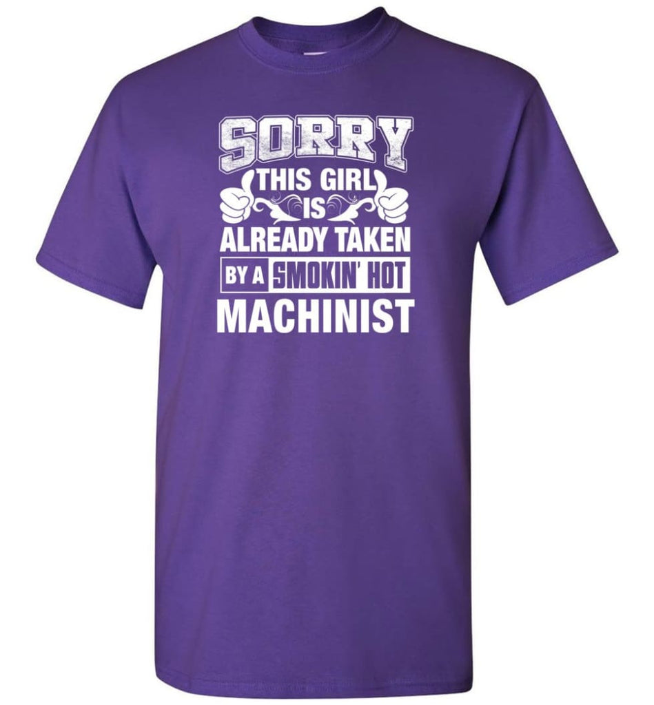 Machinist Shirt Sorry This Girl Is Already Taken By A Smokin' Hot - Short Sleeve T-Shirt - Purple / S