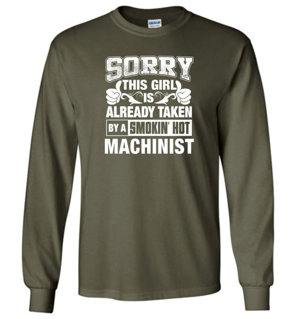 Machinist Shirt Sorry This Girl Is Taken By A Smokin Hot Long Sleeve - Military Green / M