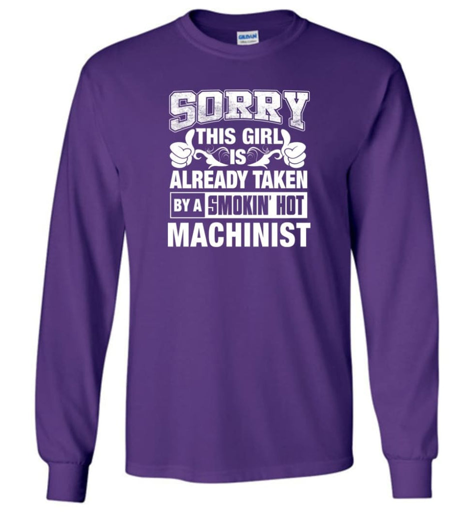 Machinist Shirt Sorry This Girl Is Taken By A Smokin Hot Long Sleeve - Purple / M
