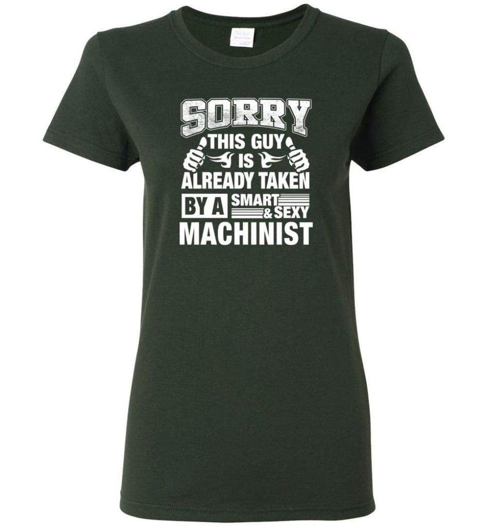 Machinist Shirt Sorry This Guy Is Already Taken By A Smart Sexy Wife Lover Girlfriend Women Tee - Forest Green / M - 10