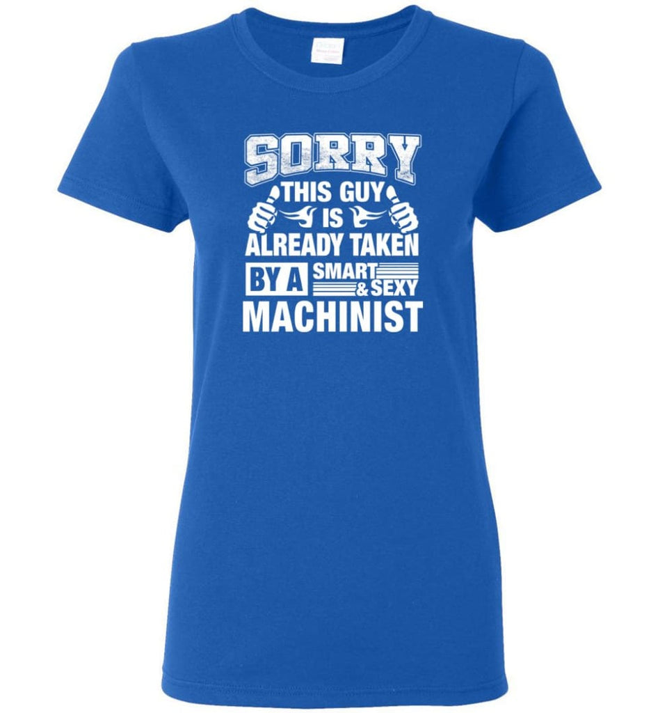 Machinist Shirt Sorry This Guy Is Already Taken By A Smart Sexy Wife Lover Girlfriend Women Tee - Royal / M - 10