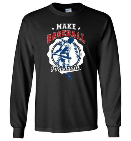 Make Baseball Fun Again Girl or Toddler Boy Baseball Shirt Long Sleeve - Black / M