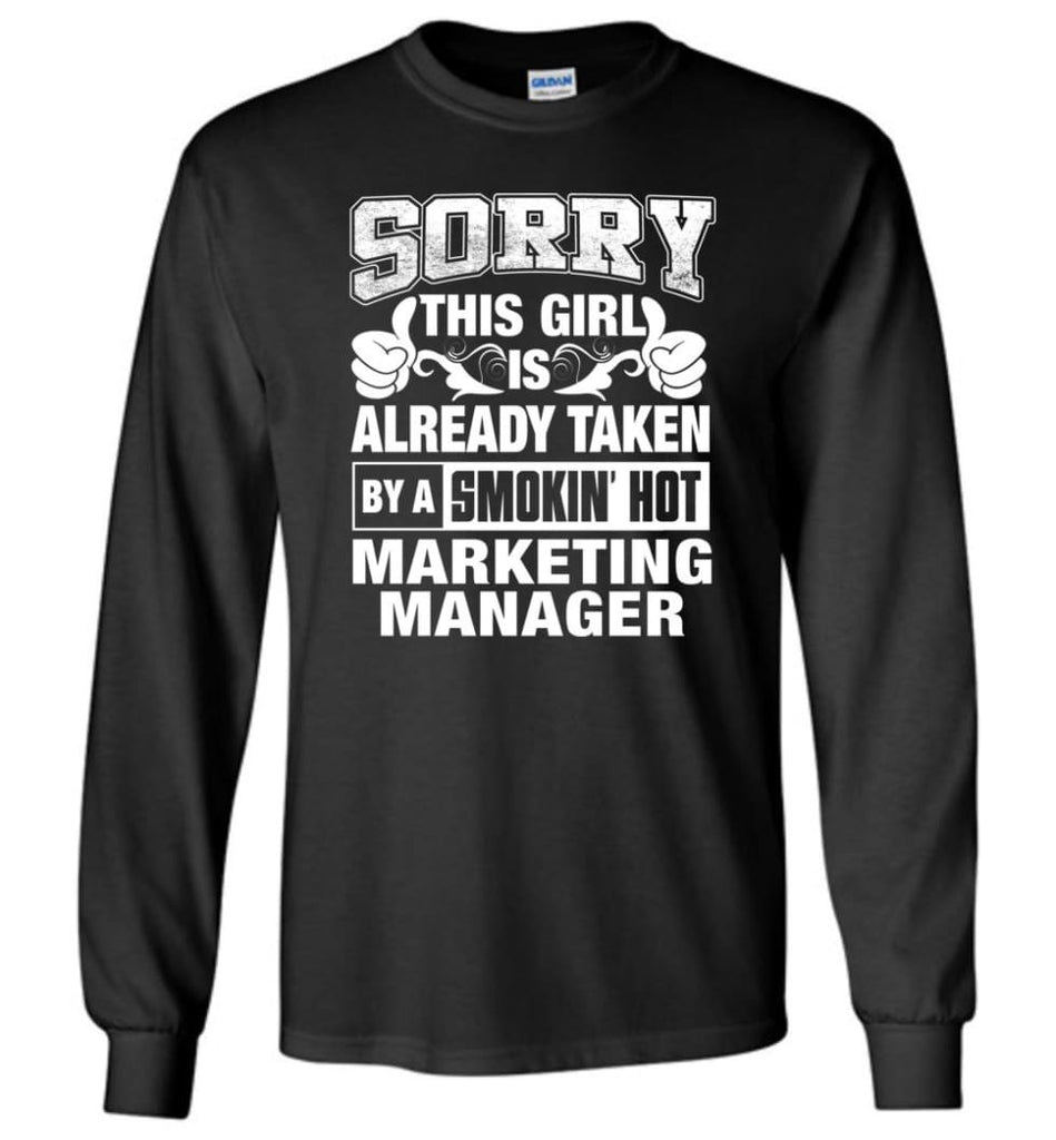 MARKETING MANAGER Shirt Sorry This Girl Is Already Taken By A Smokin' Hot - Long Sleeve T-Shirt - Black / M