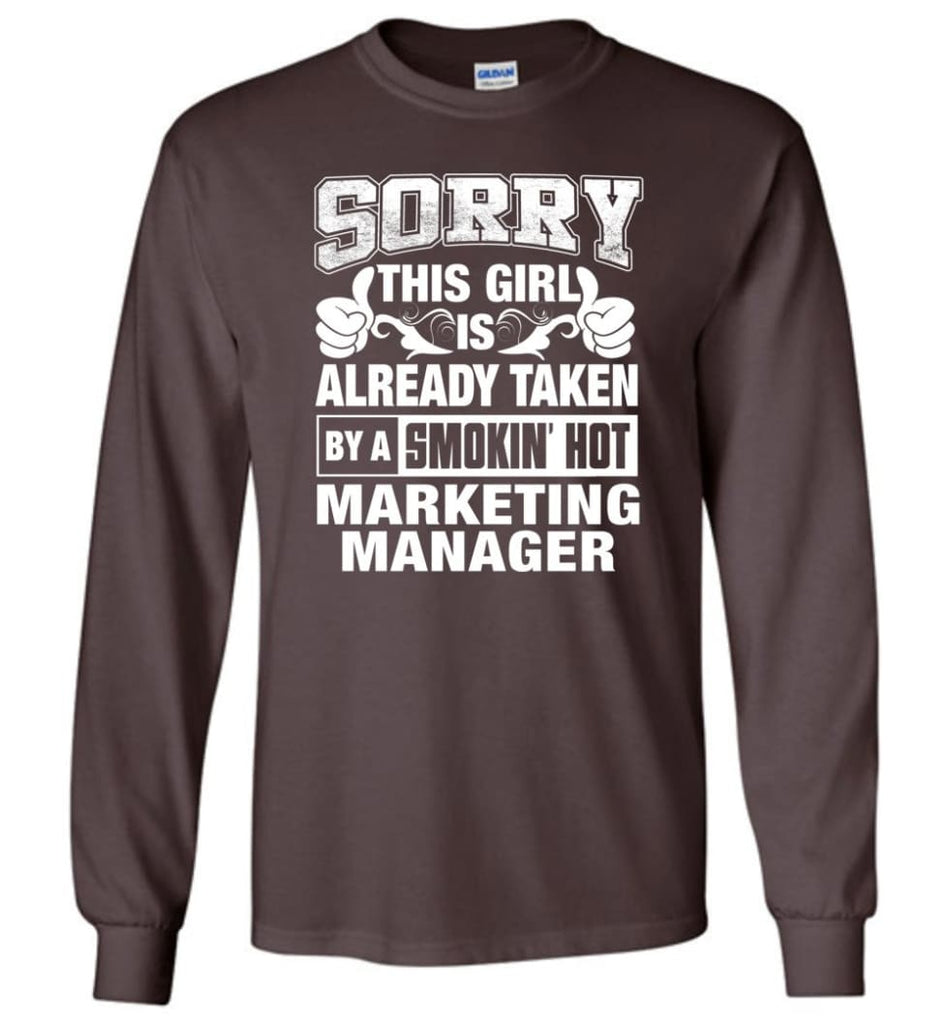 MARKETING MANAGER Shirt Sorry This Girl Is Already Taken By A Smokin' Hot - Long Sleeve T-Shirt - Dark Chocolate / M