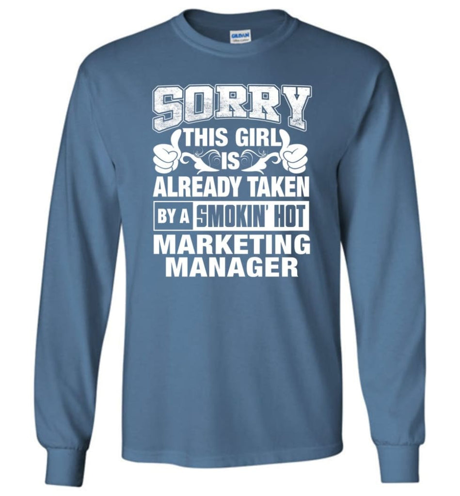 MARKETING MANAGER Shirt Sorry This Girl Is Already Taken By A Smokin' Hot - Long Sleeve T-Shirt - Indigo Blue / M
