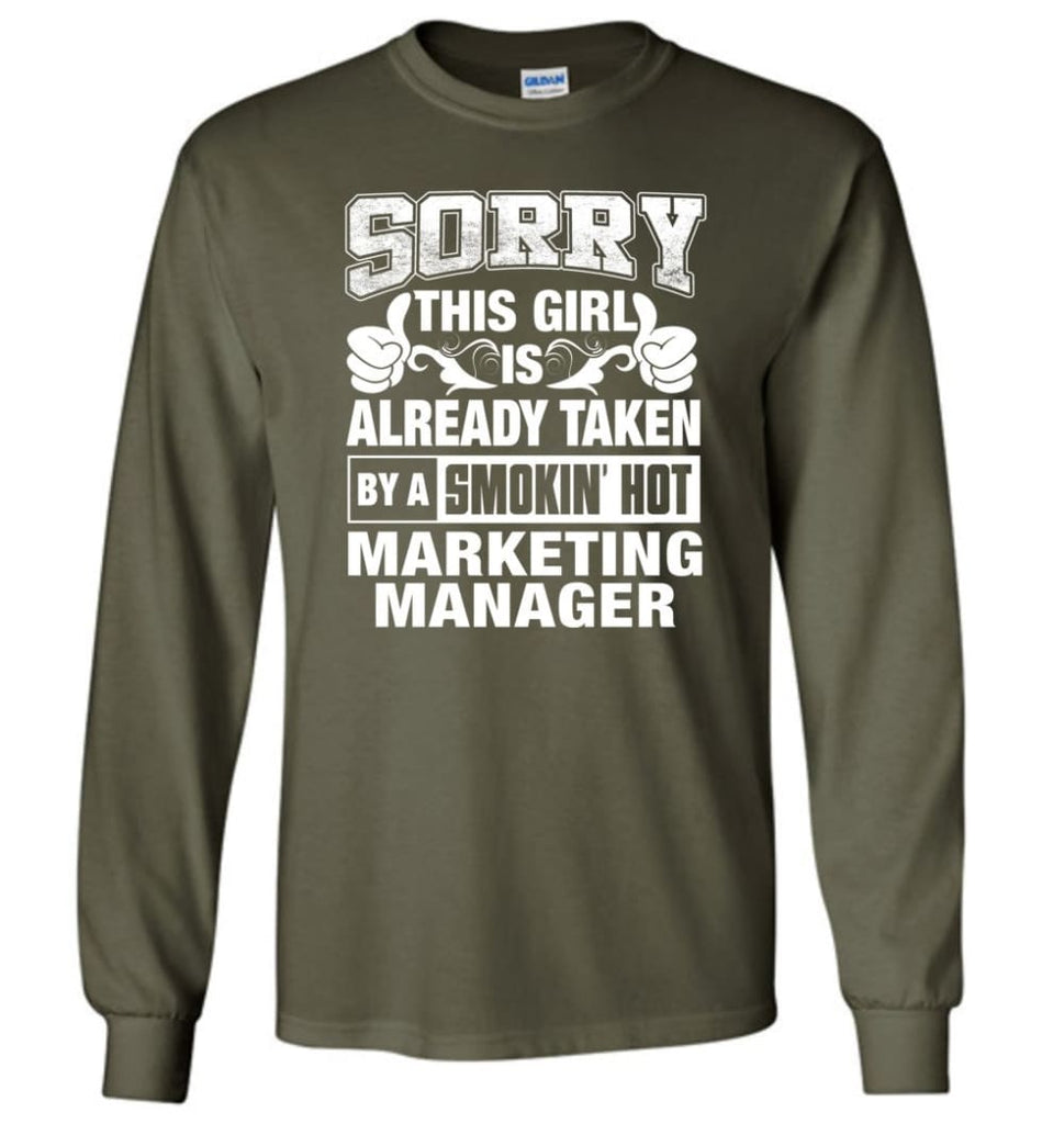 MARKETING MANAGER Shirt Sorry This Girl Is Already Taken By A Smokin' Hot - Long Sleeve T-Shirt - Military Green / M