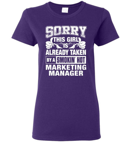 MARKETING MANAGER Shirt Sorry This Girl Is Already Taken By A Smokin' Hot Women Tee - Purple / M - 10