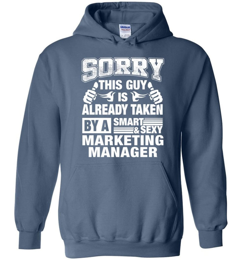 MARKETING MANAGER Shirt Sorry This Guy Is Already Taken By A Smart Sexy Wife Lover Girlfriend - Hoodie - Indigo Blue / M