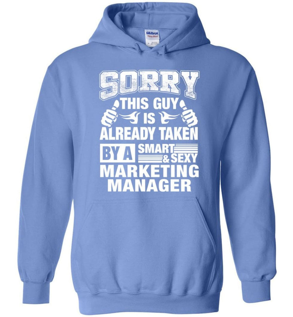 MARKETING MANAGER Shirt Sorry This Guy Is Already Taken By A Smart Sexy Wife Lover Girlfriend - Hoodie - Carolina Blue /