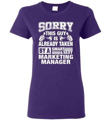 MARKETING MANAGER Shirt Sorry This Guy Is Already Taken By A Smart Sexy Wife Lover Girlfriend Women Tee - Purple / M -