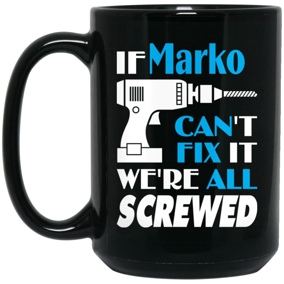 Marko Can Fix It All Best Personalised Marko Name Gift Ideas 15 oz Black Mug - Black / One Size - Drinkware