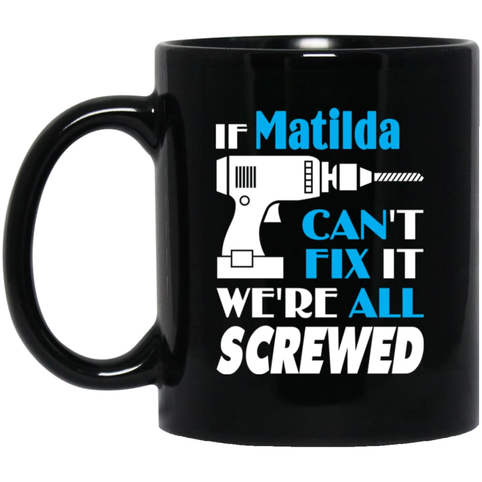 Matilda Can Fix It All Best Personalised Matilda Name Gift Ideas 11 oz Black Mug - Black / One Size - Drinkware