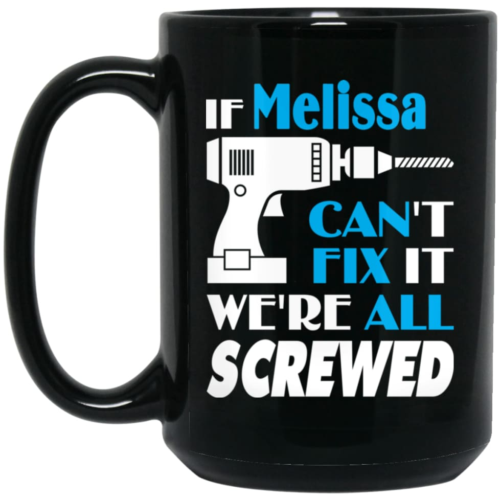 Melissa Can Fix It All Best Personalised Melissa Name Gift Ideas 15 oz Black Mug - Black / One Size - Drinkware