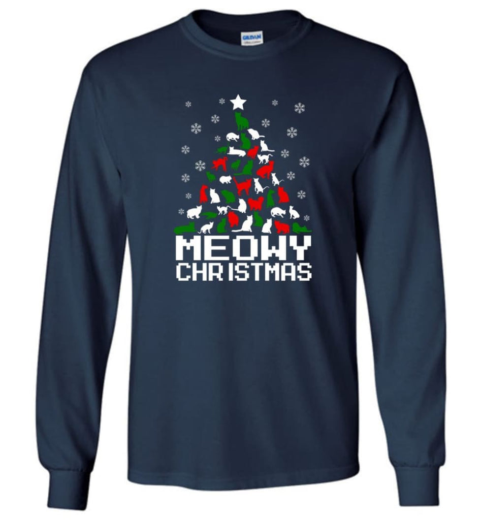 Meowy Christmas Sweater Cat Ugly Christmas Sweater Have A Meowy Catmas - Long Sleeve T-Shirt - Navy / M