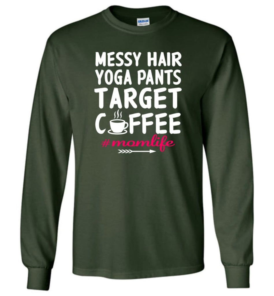 Messy hair Yoga Pants Target Coffee Momlife Shirt - Long Sleeve T-Shirt - Forest Green / M