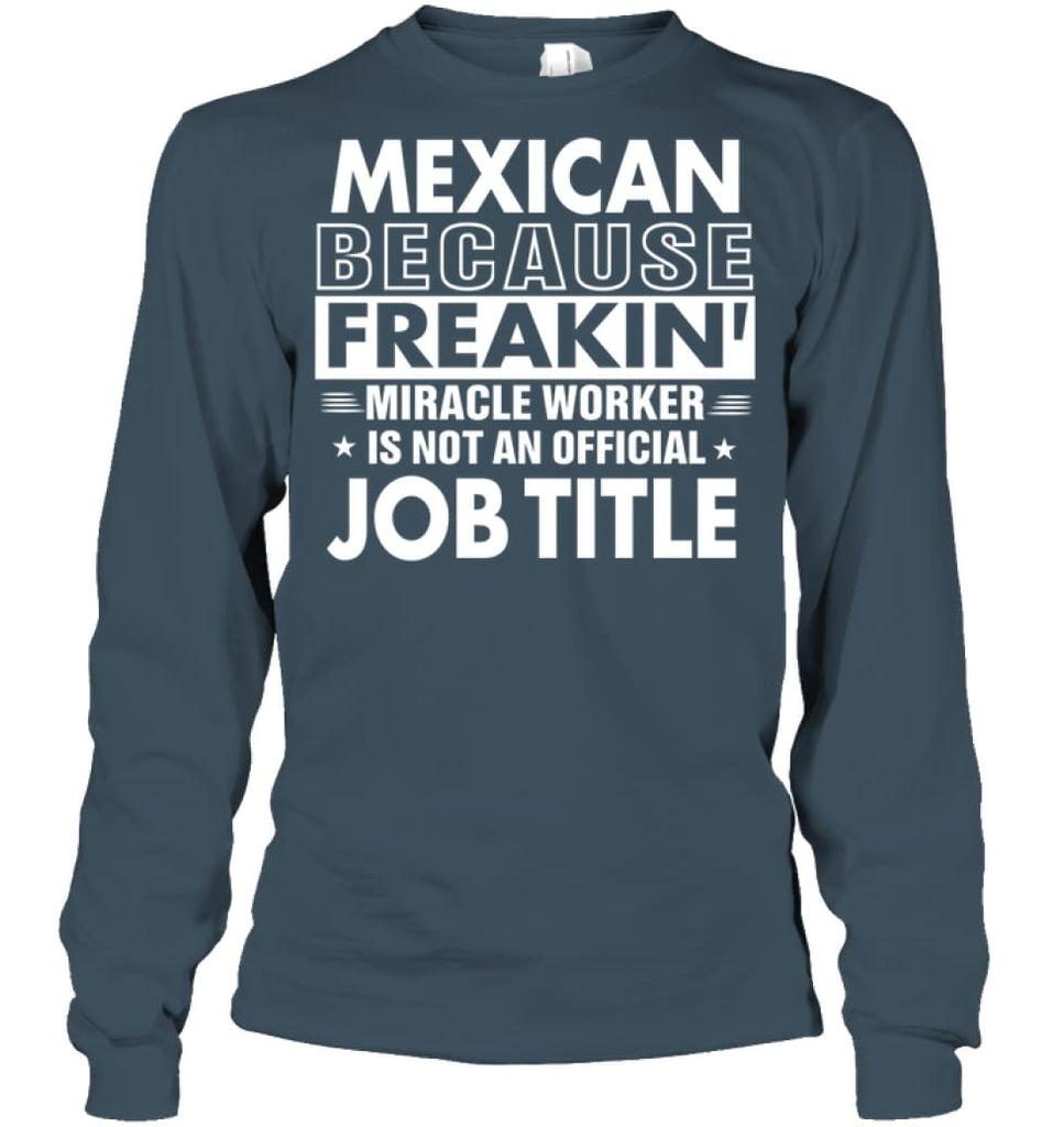 Mexican Because Freakin' Miracle Worker Job Title Long Sleeve - Gildan 6.1oz Long Sleeve / Dark Heather / S - Apparel