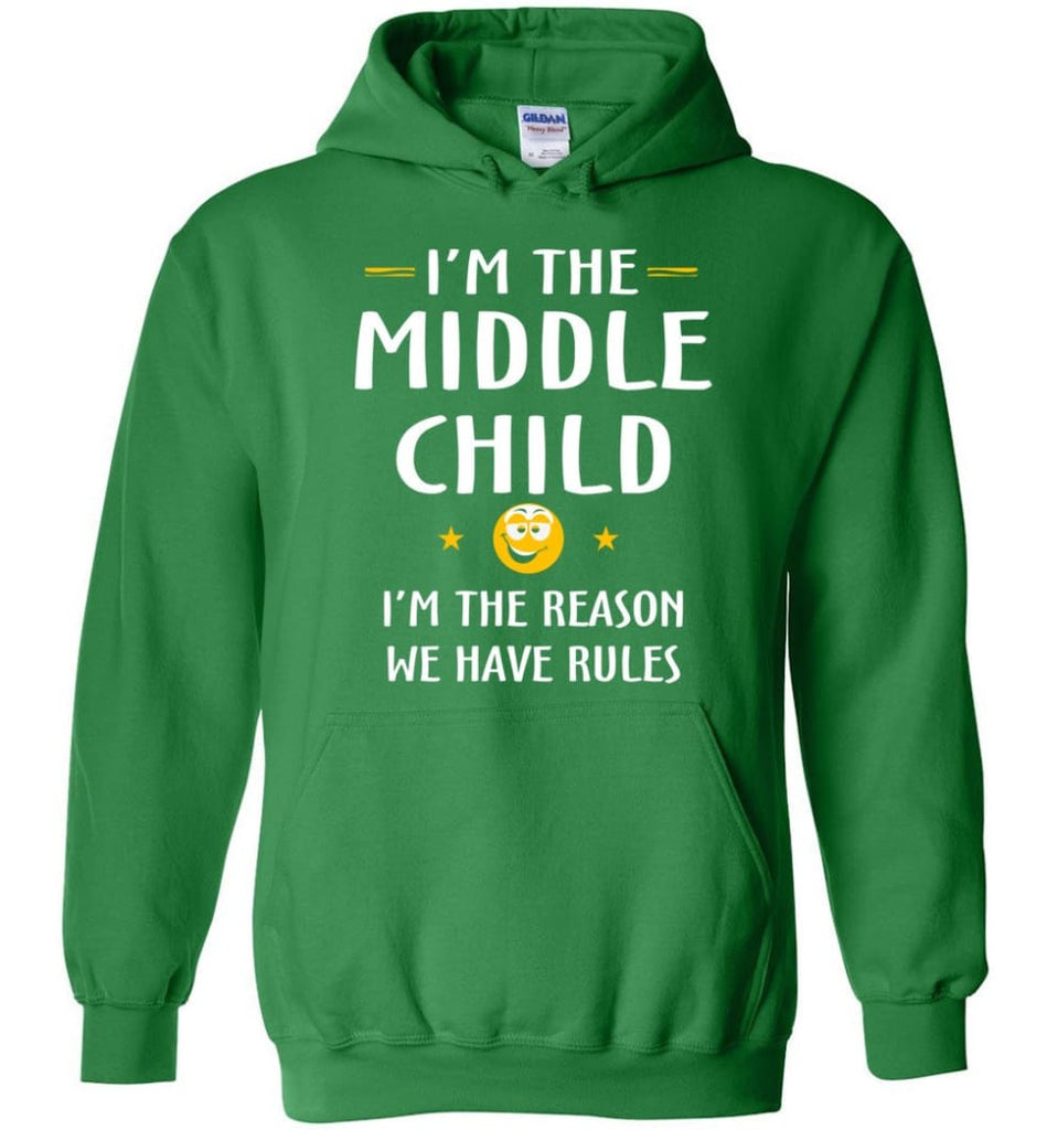 Middle Child I'm The Reason We Have Rules Hoodie - Irish Green / M