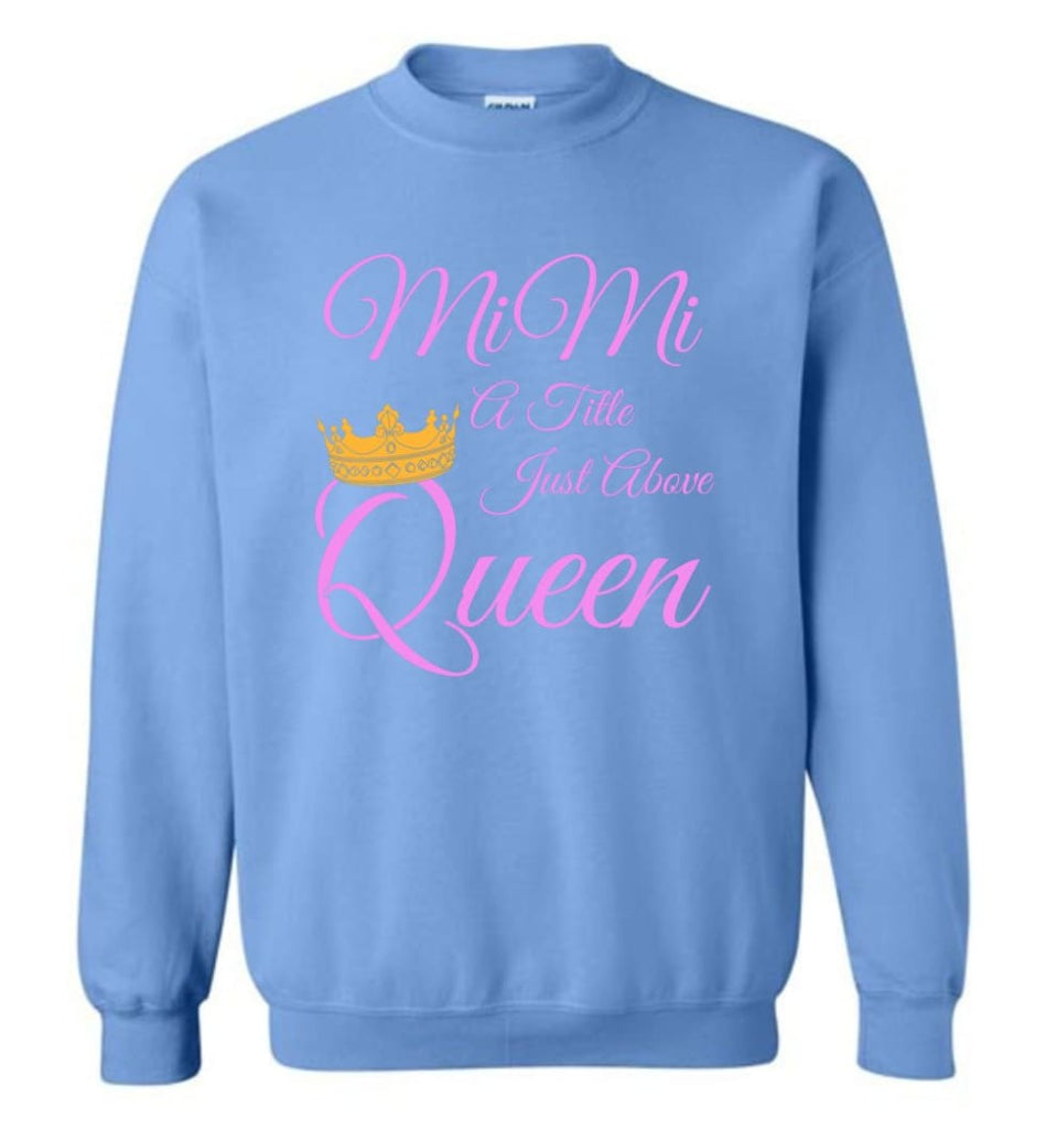 Mimi A Title Just Above Queen Grandma Mother Name Shirt Sweatshirt - Carolina Blue / M
