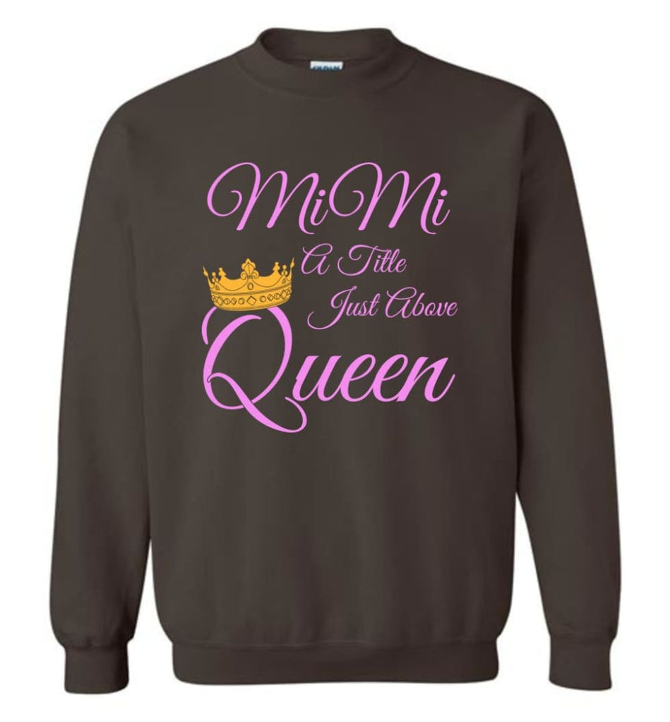 Mimi A Title Just Above Queen Grandma Mother Name Shirt Sweatshirt - Dark Chocolate / M
