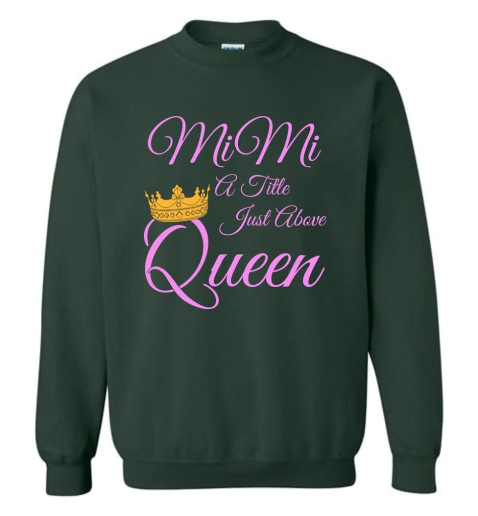 Mimi A Title Just Above Queen Grandma Mother Name Shirt Sweatshirt - Forest Green / M