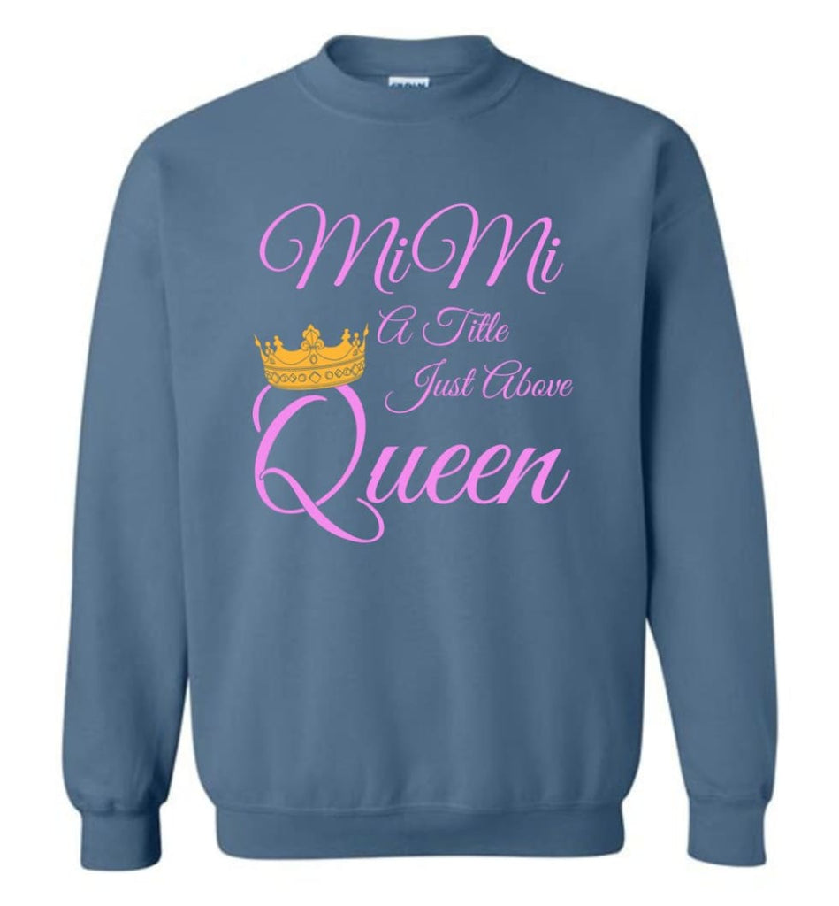 Mimi A Title Just Above Queen Grandma Mother Name Shirt Sweatshirt - Indigo Blue / M