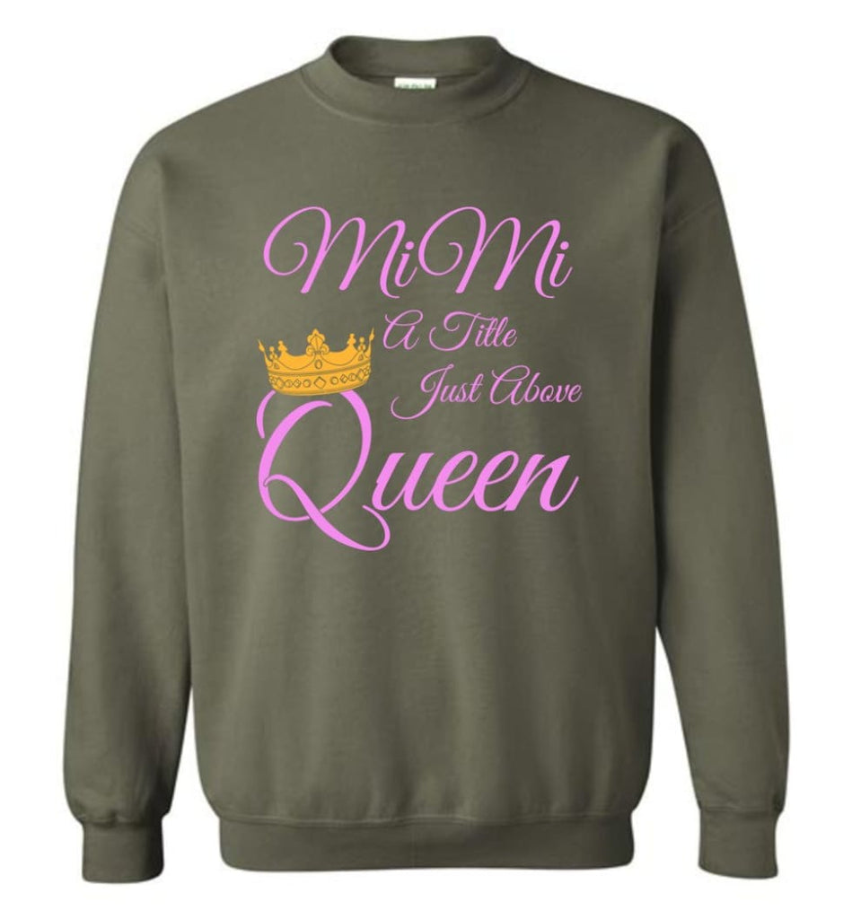 Mimi A Title Just Above Queen Grandma Mother Name Shirt Sweatshirt - Military Green / M