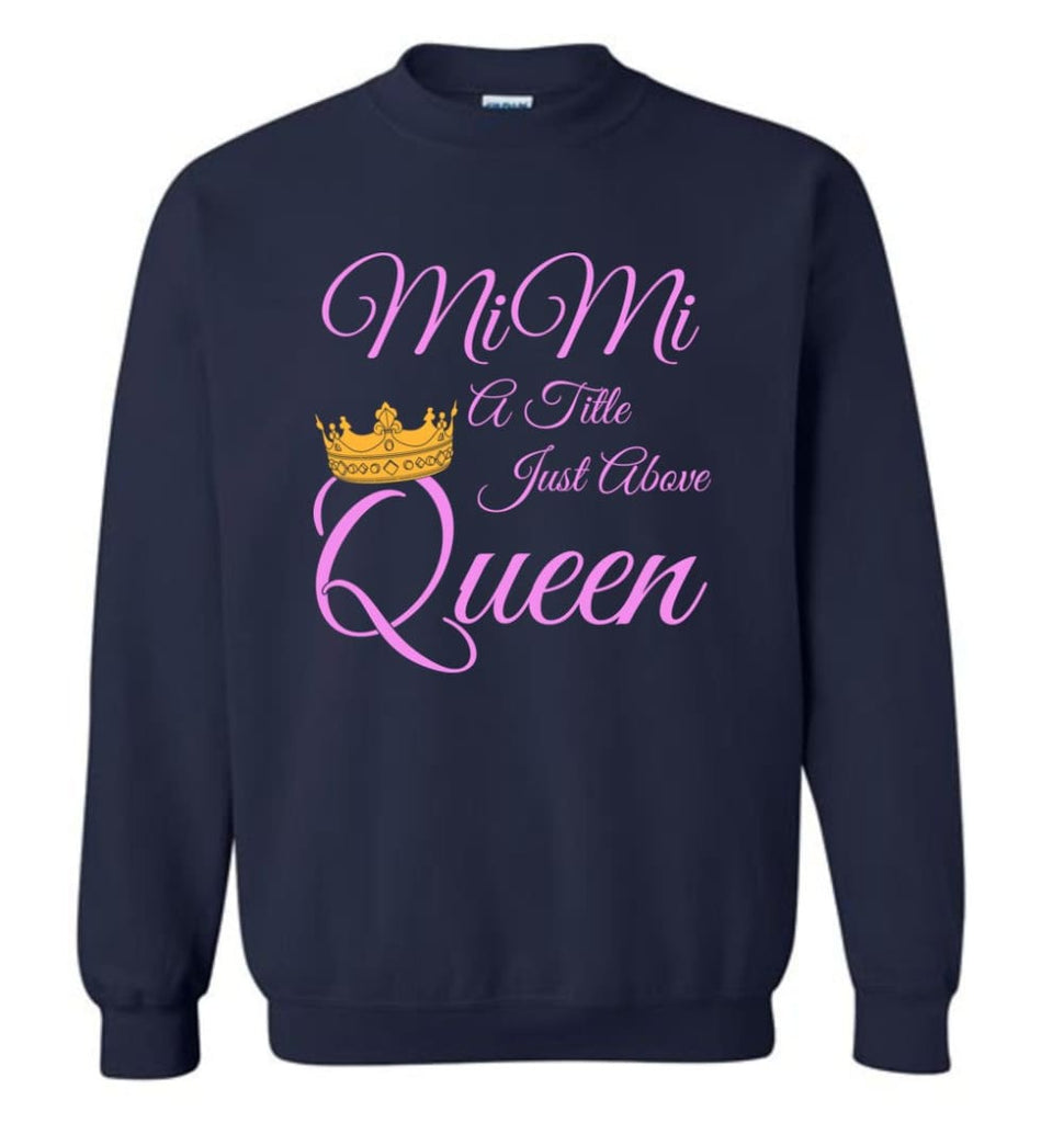 Mimi A Title Just Above Queen Grandma Mother Name Shirt Sweatshirt - Navy / M