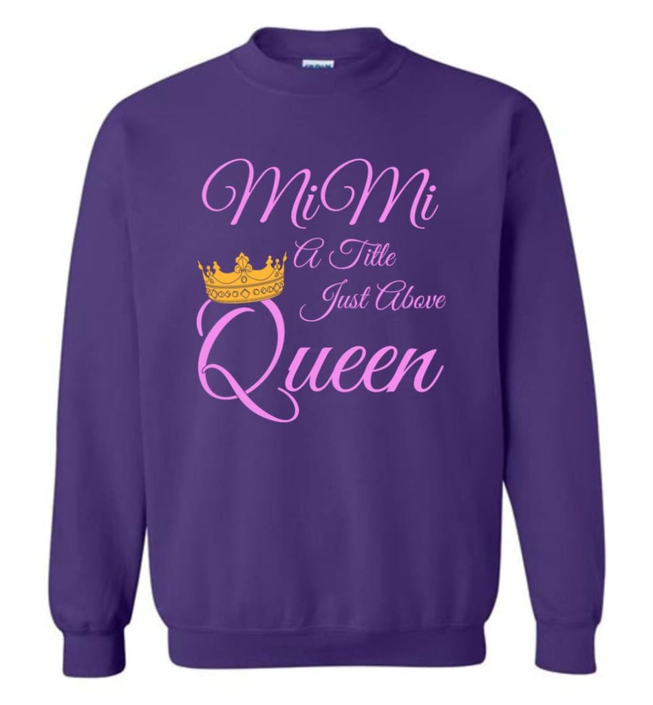 Mimi A Title Just Above Queen Grandma Mother Name Shirt Sweatshirt - Purple / M