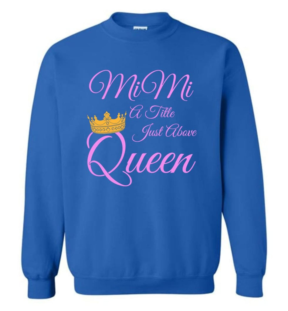 Mimi A Title Just Above Queen Grandma Mother Name Shirt Sweatshirt - Royal / M