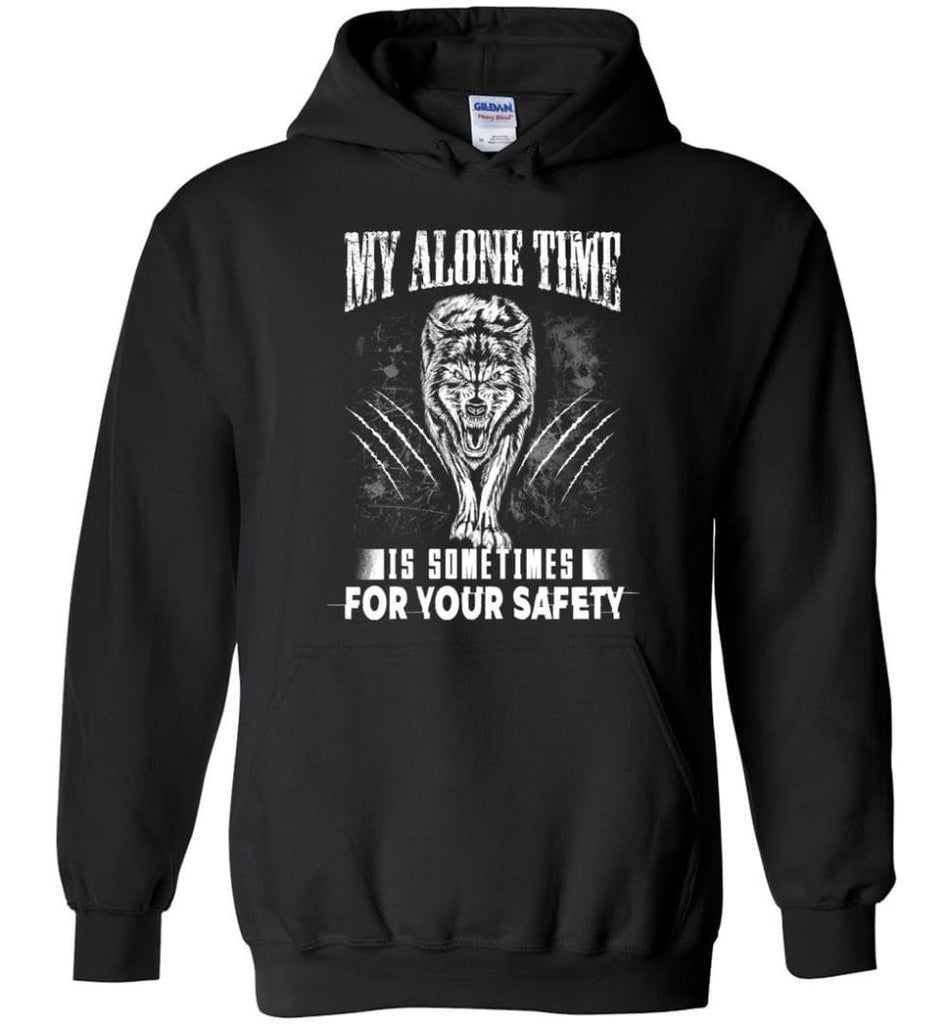 My Alone Time Is Sometimes For Your Safety Shirt Sweatshirt Hoodie Wolfs - Hoodie - Black / M