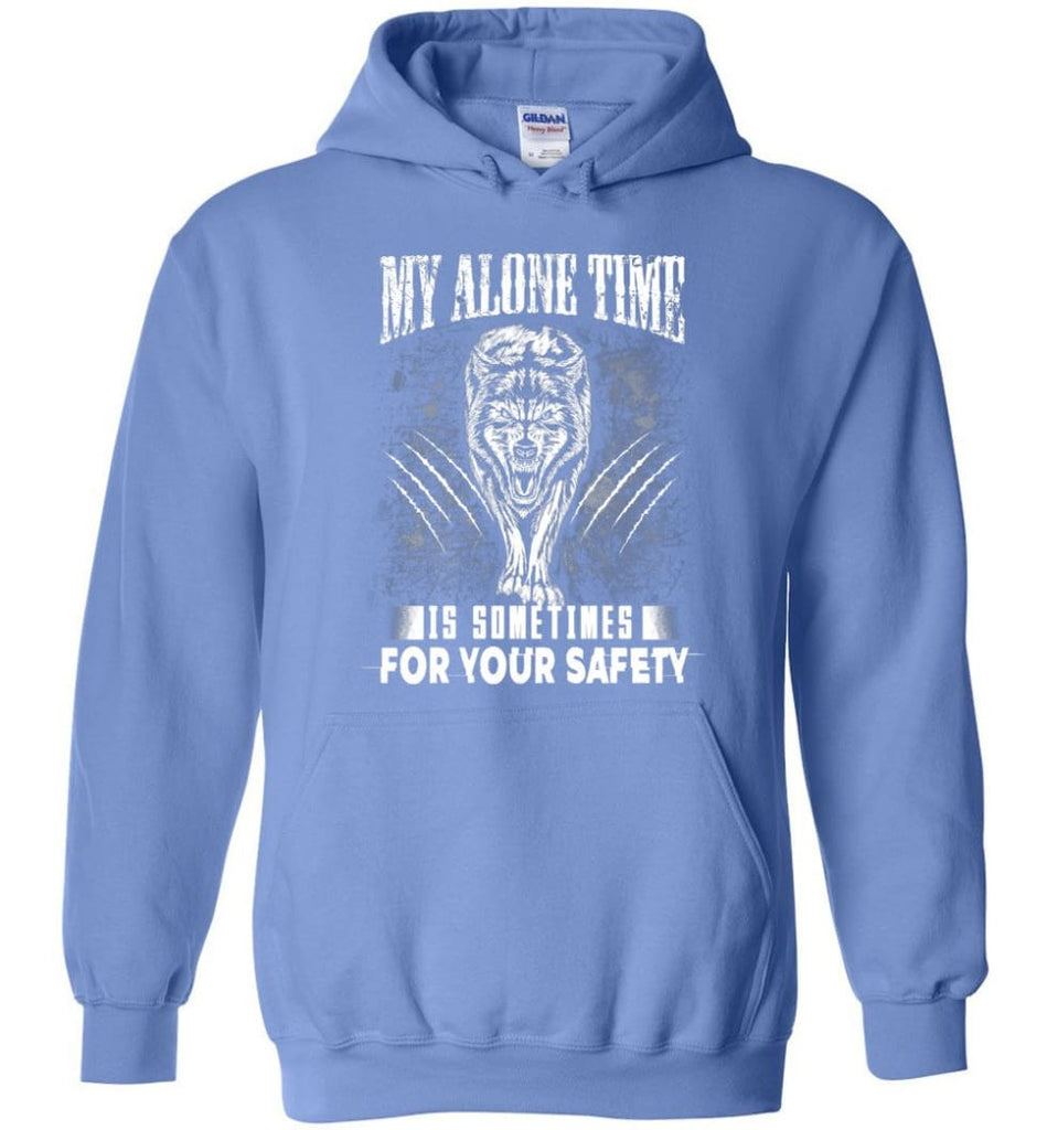 My Alone Time Is Sometimes For Your Safety Shirt Sweatshirt Hoodie Wolfs - Hoodie - Carolina Blue / M