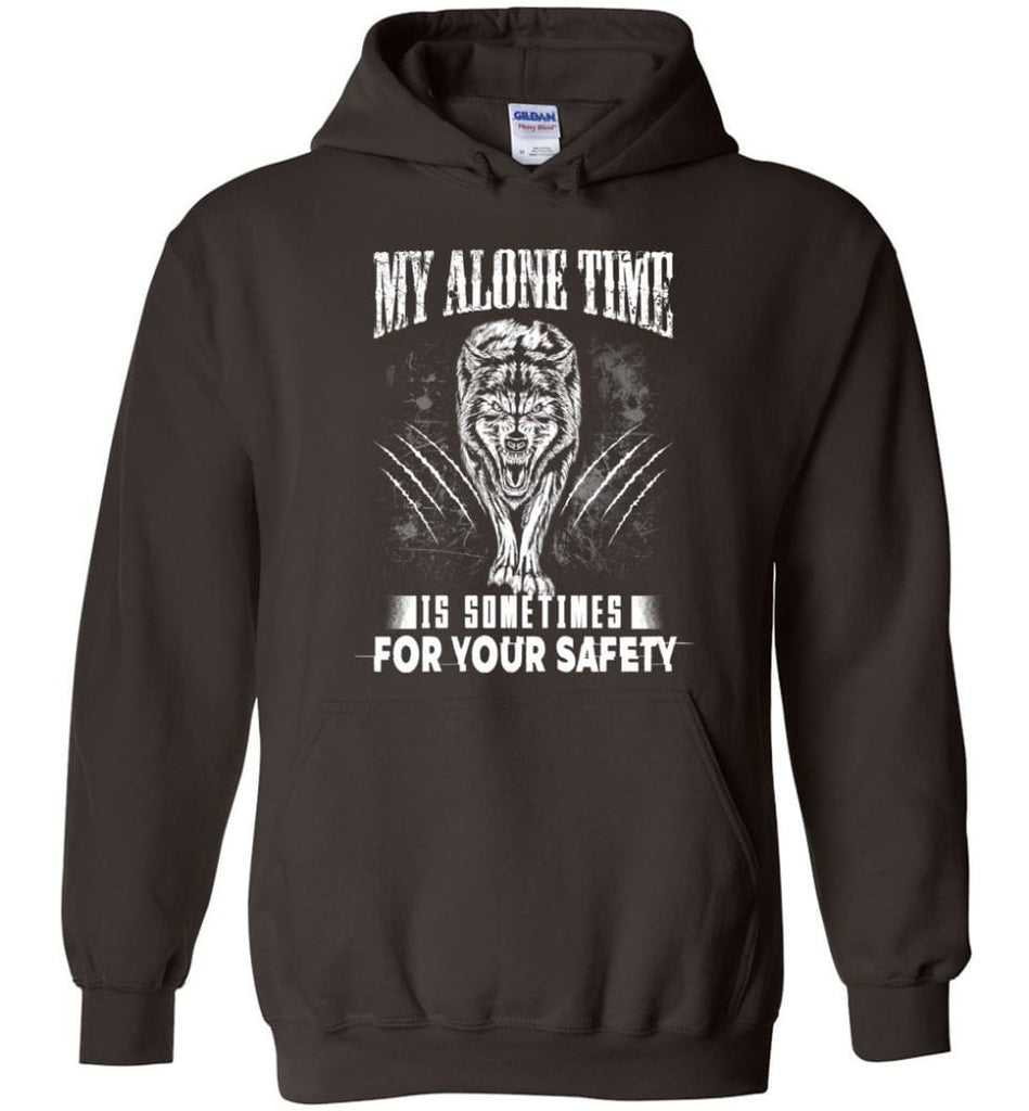 My Alone Time Is Sometimes For Your Safety Shirt Sweatshirt Hoodie Wolfs - Hoodie - Dark Chocolate / M