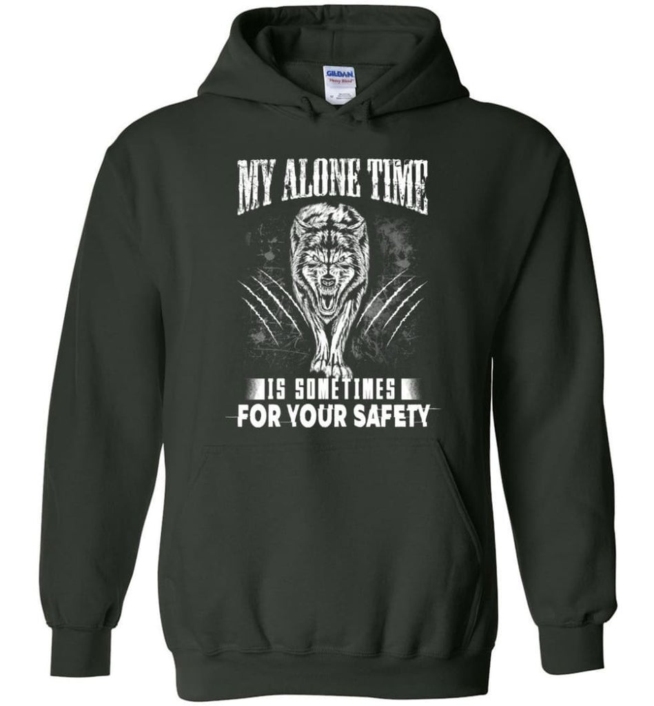 My Alone Time Is Sometimes For Your Safety Shirt Sweatshirt Hoodie Wolfs - Hoodie - Forest Green / M